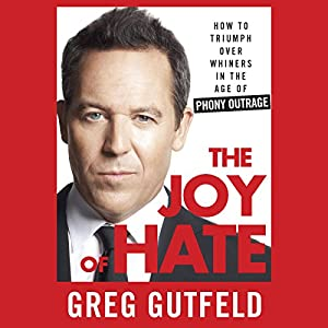 The Joy of Hate: How to Triumph over Whiners in the Age of Phony Outrage | [Greg Gutfeld]