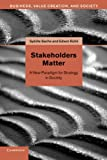 Stakeholders Matter: A New Paradigm For Strategy In Society (Business, Value Creation, and Society)