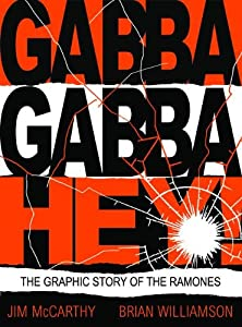 Gabba Gabba Hey!: The Graphic Story Of The Ramones