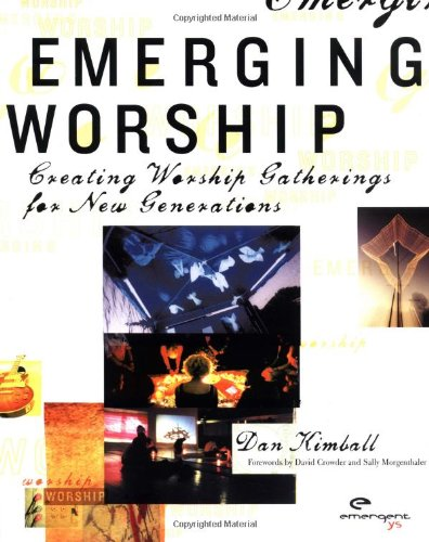 Emerging Worship Creating Worship Gatherings for New Generations310256534