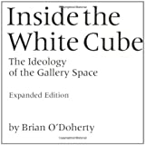 Inside the White Cube: The Ideology of the Gallery Space (0520220404) by Brian O'Doherty