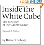 Inside the White Cube: The Ideology o...