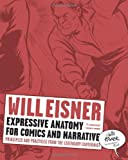 Expressive Anatomy for Comics and Narrative: Principles and Practices from the Legendary Cartoonist (Will Eisner Instructional Books) (0393331288) by Eisner, Will