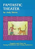 Fantastic Theater: Puppets and Plays for Young Performers and Young Audiences