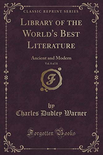 Library of the World's Best Literature, Vol. 8 of 31: Ancient and Modern (Classic Reprint)