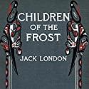 The Children of the Frost (       UNABRIDGED) by Jack London Narrated by Walter Zimmerman