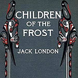 The Children of the Frost | [Jack London]