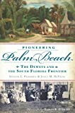 img - for Pioneering Palm Beach: The Deweys and the South Florida Frontier book / textbook / text book