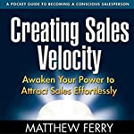 Creating Sales Velocity: Awaken Your Power to Attract Sales Effortlessly | Matthew Ferry