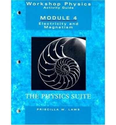 [ Workshop Physics Activity Guide, Module 4: Electricity and Magnetism: Electrostatics, DC Circuits, Electronics, and Magnetism (Units 19-27) ] By Laws, Priscilla W ( Author ) [ 2004 ) [ Paperback ] (Workshop Physics Module 4 compare prices)