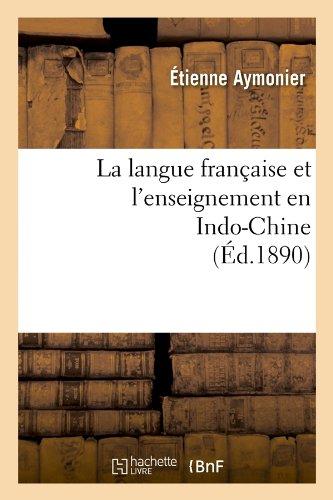 La Langue Francaise Et L'Enseignement En Indo-Chine (Ed.1890) (French Edition)