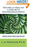 Naturally Healthy Living with Diatomaceous Earth: You, your home, and your pets can be healthier using Mother Earth's Best Kept Secret! (Simply Smarter Living) (Volume 1)
