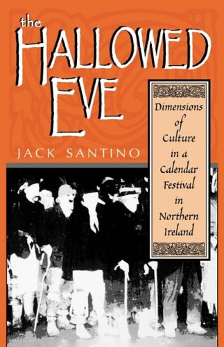 The Hallowed Eve: Dimensions of Culture in a Calendar Festival in Northern Ireland (Irish Literature, History, and Culture)