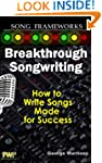 Breakthrough Songwriting: How to Writ...