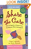 Share The Care: How to Organize a Group to Care for Someone Who Is Seriously Ill, (Revised and Updated)