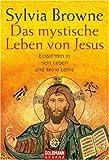 Das mystische Leben von Jesus: Einsichten in sein Leben und seine Lehre - Sylvia Browne