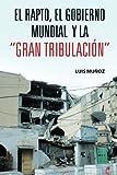 """El Rapto, El Gobierno Mundial y  la """"Gran Tribulación"""" (Spanish Edition)"""