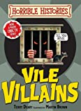 Terry Deary Vile Villains (Horrible Histories Handbooks)