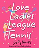 Tennis: Love Ladies League Tennis (Delightful Insights and Instruction on Ladies Doubles Play, Strategies, and Fun)
