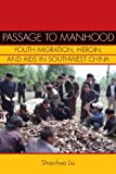 img - for Passage to Manhood: Youth Migration, Heroin, and AIDS in Southwest China (Studies of the Weatherhead East Asian In) book / textbook / text book