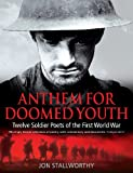 Anthem for Doomed Youth: Twelve Soldier Poets of the First World War (1845292219) by Stallworthy, Jon
