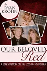 Our Beloved Red: A Son's Memoir On The Loss Of His Mother