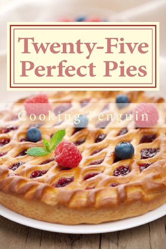 Twenty-Five Perfect Pies: 25 Pies Perfect for Any Party or Special Occasion by Cooking Penguin