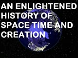 img - for AN ENLIGHTENED HISTORY OF SPACE TIME AND CREATION book / textbook / text book