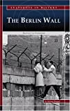 The Berlin Wall: Barrier to Freedom (Snapshots in History)
