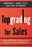 img - for Topgrading for Sales: World-Class Methods to Interview, Hire, and Coach Top SalesRepresentatives by Bradford D. Smart Ph.D. (2008-06-19) book / textbook / text book