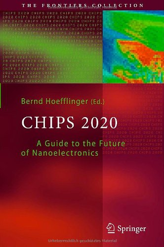 Chips 2020: A Guide To The Future Of Nanoelectronics (The Frontiers Collection)
