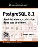 PostgreSQL 8.1 : Administration et exploitation d'une base de donnes