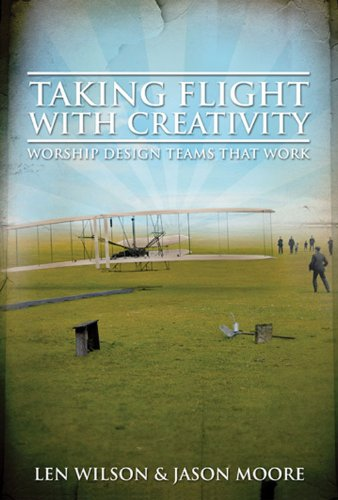 Taking Flight With Creativity: Worship Design Teams That Work