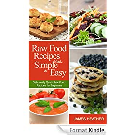 Raw Food Recipes Made Simple and Easy:Deliciously Quick Raw Food Recipes for Beginners (English Edition)