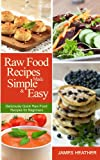 Raw Food Recipes Made Simple and Easy:Deliciously Quick Raw Food Recipes for Beginners