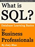 img - for What is SQL? Database Learning Basics for Business Professionals, Managers, Accountants, Students, Business Analysts, Bloggers and More... book / textbook / text book
