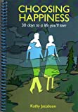 img - for Choosing Happiness: 30 days to a life you'll love book / textbook / text book