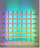 Dan Flavin: The Complete Lights, 1961--1996 (0300106335) by Govan, Michael