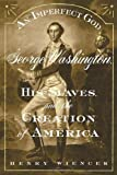 img - for An Imperfect God: George Washington, His Slaves, and the Creation of America 1st edition by Wiencek, Henry (2003) Hardcover book / textbook / text book
