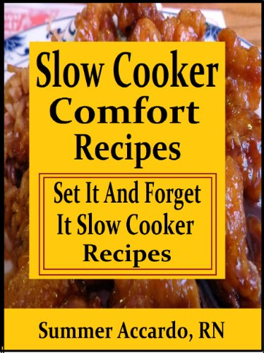 Slow Cooker Comfort Recipes: Set It And Forget It Slow Cooker Recipes by Summer Accardo RN