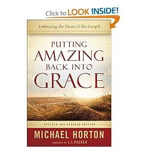 Putting Amazing Back Into Grace - Michael Horton