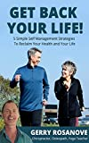 Get Back Your Life: Five Simple Strategies To Reclaim Your Health and Your Life