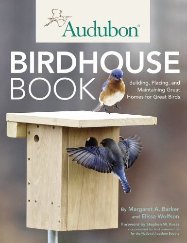 Audubon Birdhouse Book: Building, Placing, and Maintaining Great Homes for Great Birds ISBN-13 9780760342206
