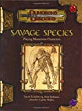 Savage Species: Playing Monstrous Characters (Dungeons & Dragons Supplement) (0786926481) by David Eckelberry