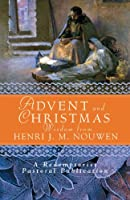Advent and Christmas Wisdom from Henri J. M. Nouwen: Daily Scripture and Prayers Together with Nouwen's Own Words