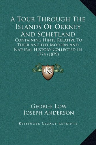 A Tour Through the Islands of Orkney and Schetland: Containing Hints Relative to Their Ancient Modern and Natural History Collected in 1774 (1879)