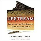 Upstream: Searching for Wild Salmon, from River to Table Hörbuch von Langdon Cook Gesprochen von: John H. Mayer