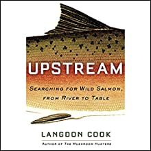 Upstream: Salmon, Civilization, and the Last Great Wild Food Audiobook by Langdon Cook Narrated by John H. Mayer