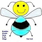 Brambles Wreaks Havoc in the Village: Pete the Bee Stories, Book 25   Paul Cook