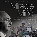 Miracle in the Mine: One Man's Story of Strength and Survival in the Chilean Mines | Jose Henriquez